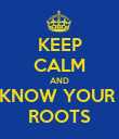 KEEP CALM AND KNOW YOUR  ROOTS - Personalised Poster large