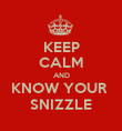 KEEP CALM AND KNOW YOUR  SNIZZLE - Personalised Poster large
