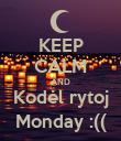 KEEP CALM AND Kodėl rytoj Monday :(( - Personalised Poster large