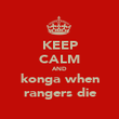 KEEP CALM AND konga when rangers die - Personalised Poster large