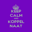 KEEP CALM AND KOPPEL NAAT - Personalised Poster large