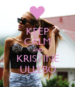 KEEP CALM AND KRISTINE ULLEBO - Personalised Poster large