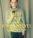 KEEP CALM AND K*RVA HELYES VAGY! *-* - Personalised Poster large