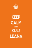 KEEP CALM AND KUL? LEANA - Personalised Poster large