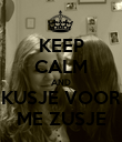 KEEP CALM AND KUSJE VOOR ME ZUSJE - Personalised Poster large