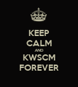 KEEP CALM AND KWSCM FOREVER - Personalised Poster large