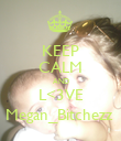 KEEP CALM AND L<3VE Megan_Bitchezz  - Personalised Poster large