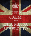 KEEP CALM AND L'HA MESSA SCHELOTTO - Personalised Poster small