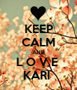 KEEP CALM AND L O V E  KARI  - Personalised Large Wall Decal
