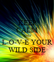KEEP CALM AND L-O-V-E YOUR WILD SIDE - Personalised Poster large