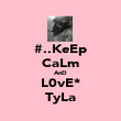 #..KeEp CaLm AnD L0vE* ♡TyLa♥ - Personalised Poster large