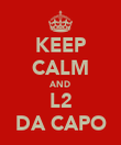 KEEP CALM AND L2 DA CAPO - Personalised Poster large