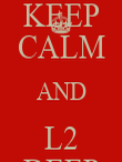 KEEP CALM AND L2 DEEP - Personalised Poster large