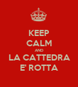 KEEP CALM AND LA CATTEDRA E' ROTTA - Personalised Poster large