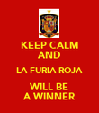 KEEP CALM AND LA FURIA ROJA WILL BE A WINNER - Personalised Poster large