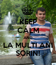 KEEP CALM AND LA MULTI ANI SORIN! - Personalised Poster large