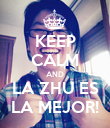 KEEP CALM AND LA ZHU ES LA MEJOR! - Personalised Poster large