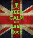 KEEP CALM AND Laah Rock - Personalised Poster large