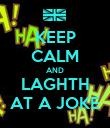 KEEP CALM AND LAGHTH AT A JOKE - Personalised Poster large