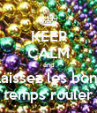 KEEP CALM and Laissez les bons temps rouler - Personalised Poster large