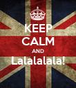 KEEP CALM AND Lalalalala!  - Personalised Poster large