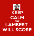 KEEP CALM AND LAMBERT  WILL SCORE - Personalised Poster large