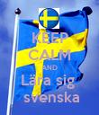 KEEP CALM AND Lära sig   svenska - Personalised Poster large