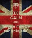 KEEP CALM AND 'larga a mae de ser entojada' - Personalised Poster large