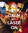 KEEP CALM AND LASER ON - Personalised Poster large
