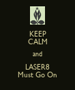 KEEP CALM and LASER8 Must Go On - Personalised Poster large