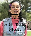 KEEP CALM AND LAST FRIDAY NIGHT - Personalised Poster large