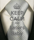 KEEP CALM And Laters Baby - Personalised Poster large