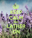 KEEP CALM AND LATHER ON - Personalised Poster large