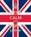 KEEP CALM AND laugh at jamie - Personalised Poster large