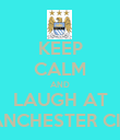 KEEP CALM AND LAUGH AT MANCHESTER CITY - Personalised Poster large