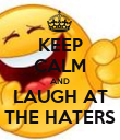 KEEP CALM AND LAUGH AT THE HATERS - Personalised Poster small