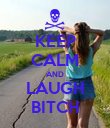 KEEP CALM AND LAUGH BITCH - Personalised Poster large