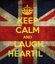 KEEP CALM AND  LAUGH  HEARTIL    - Personalised Poster large