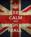 KEEP CALM AND LAUGH LIKE NIALL♥ - Personalised Poster large