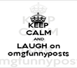 KEEP CALM AND  LAUGH on  omgfunnyposts - Personalised Poster large