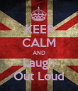 KEEP CALM AND Laugh Out Loud - Personalised Poster large