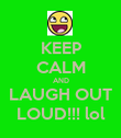 KEEP CALM AND LAUGH OUT LOUD!!! lol - Personalised Poster large