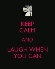 KEEP CALM AND LAUGH WHEN YOU CAN - Personalised Poster large
