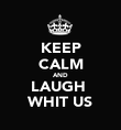 KEEP CALM AND LAUGH  WHIT US - Personalised Poster large