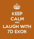 KEEP CALM AND LAUGH WITH 7D EXOR - Personalised Poster large