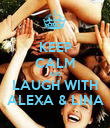 KEEP CALM AND LAUGH WITH ALEXA & LINA - Personalised Poster large