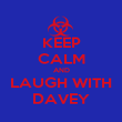 KEEP CALM AND LAUGH WITH DAVEY - Personalised Poster large