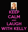 KEEP CALM AND LAUGH WITH KELLY - Personalised Poster large