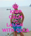 KEEP CALM AND LAUGH  WITH OLKA - Personalised Poster large