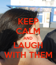 KEEP CALM AND LAUGH WITH THEM - Personalised Poster large